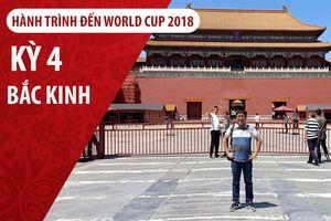 Ký sự World Cup   Kỳ 4   Trạm Bắc Kinh trong hành trình TP.HCM - Moscow
