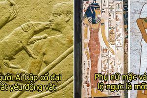 Những sự thật thú vị về Ai Cập cổ đại mà bạn không được học trong môn Lịch sử