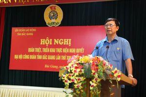 LĐLĐ tỉnh Bắc Giang: Quán triệt, triển khai thực hiện Nghị quyết Đại hội Công đoàn tỉnh