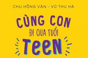 'Cùng con đi qua tuổi teen' trong thấu hiểu và yêu thương