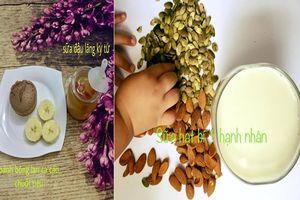25 công thức sữa hạt vừa giải khát ngày hè vừa bổ dưỡng, giúp bé tăng chiều cao, lên cân đều đều