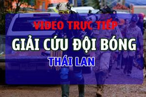 TRỰC TIẾP giải cứu đội bóng nhí Thái Lan: Tất cả đã rời hang an toàn