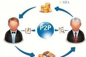 Vay tiền trực tuyến P2P: Nhanh nhưng tiềm ẩn nhiều rủi ro vì chưa có hành lang pháp lý