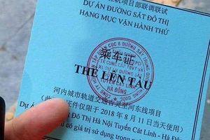 Vì sao chữ Trung Quốc in trên thẻ đi thử tàu Cát Linh-Hà Đông?