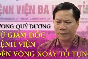 Trương Quý Dương: Từ Giám đốc bệnh viện đến vòng xoáy tố tụng