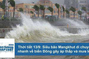Thời tiết hôm nay 13/9: Siêu bão MANGKHUT di chuyển nhanh về Biển Đông