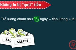 Công ty không trả lương đúng thời hạn, người lao động được làm gì?