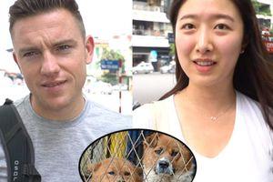 Clip: Khách nước ngoài nghĩ gì về việc người Việt ăn thịt chó mèo?