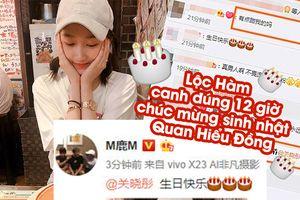 Lộc Hàm canh đúng 12 giờ chúc mừng sinh nhật Quan Hiểu Đồng, phản ứng của netizen Trung: 'Cô ấy thật hạnh phúc'