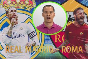 Nhà báo Minh Hải: 'Real Madrid sẽ đánh bại AS Roma'