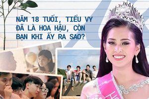 18 tuổi, Tiểu Vy đã là hoa hậu, còn bạn khi ấy từng ra sao?