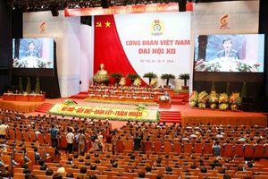 947 đại biểu dự Đại hội Công đoàn Việt Nam lần thứ XII