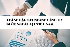 Hướng dẫn thủ tục thành lập chi nhánh của công ty nước ngoài tại Việt Nam