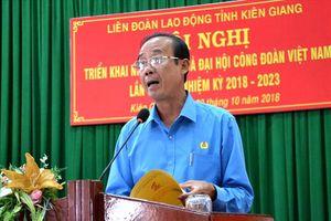 LĐLĐ Kiên Giang: Hội nghị triển khai nhanh kết quả Đại hội CĐVN lần thứ XII, nhiệm kỳ 2018-2023
