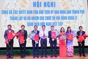 Bổ nhiệm lãnh đạo Hội đồng quản lý Bệnh viện Hữu nghị Việt Tiệp