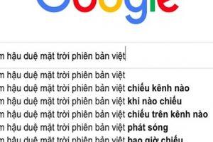 Phim 'Hậu duệ Mặt Trời' phiên bản Việt thăng hạng 'chóng mặt' trên Google