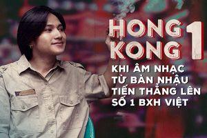 Hongkong1 - Khi âm nhạc từ… bàn nhậu tiến thẳng lên vị trí quán quân BXH âm nhạc Việt!