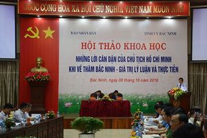 Hội thảo khoa học 'Những lời căn dặn của Chủ tịch Hồ Chí Minh khi về thăm Bắc Ninh - Giá trị lý luận và thực tiễn'
