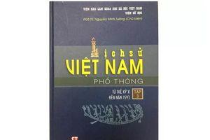 Tranh cãi về cuốn sách 'Lịch sử Việt Nam phổ thông': Dừng phát hành để rà soát, chỉnh sửa, bổ sung