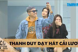 Cười lăn lộn khi Thanh Duy dạy Kim Cương và Quang Trung hát cải lương