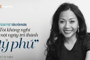 'Cô gái tỷ đô' Trần Uyên Phương: Tôi không nghĩ một ngày trở thành tỷ phú