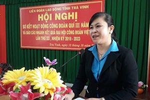 LĐLĐ tỉnh Trà Vinh: Báo cáo kết quả Đại hội XII Công đoàn Việt Nam