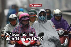 Dự báo thời tiết đêm 15/10 ngày 16/10: Miền Bắc có mưa và không khí lạnh tràn về
