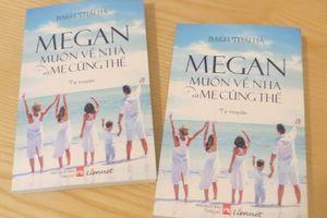 'Megan muốn về nhà…'- câu chuyện xúc động về người mẹ giành lại con từ tử thần