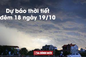 Dự báo thời tiết đêm 18 ngày 19/10: Bắc Bộ nhiều mây, mưa nhỏ rải rác