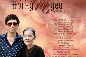 Món quà yêu thương Nhạc sỹ Nguyễn Minh Anh dành tặng Mẹ trong 'Hồi ký mẹ yêu'