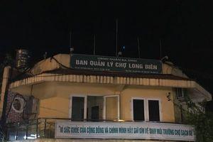 Vụ 'bảo kê' chợ Long Biên: Niêm phong một số chứng từ của Ban quản lý chợ
