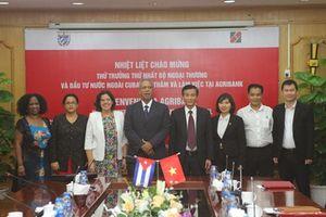 Agribank làm việc với Thứ trưởng Thường trực Bộ Ngoại thương và Đầu tư nước ngoài CuBa