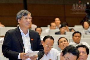 ĐBQH Nguyễn Anh Trí: Rất cần có Luật Từ chức