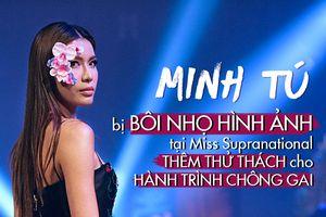 Minh Tú bị bôi nhọ hình ảnh tại Miss Supranational: Thêm thử thách cho hành trình chông gai!