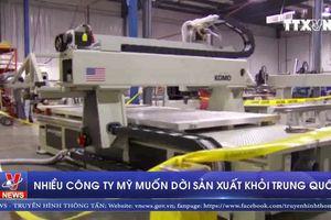 Nhiều công ty Mỹ muốn dời sản xuất khỏi Trung Quốc