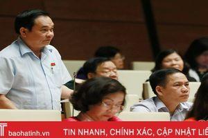 Đại biểu Quốc hội Hà Tĩnh chất vấn 2 bộ trưởng tại hội trường