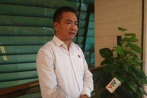 ĐBQH Lưu Bình Nhưỡng nên đính chính sau phát biểu gây hiểu nhầm về hoạt động của cơ quan điều tra