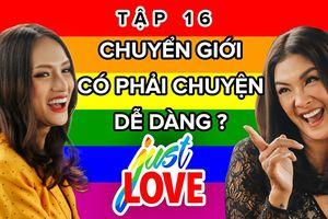 JUST LOVE tập 16: Chuyển giới có phải chuyện dễ dàng?