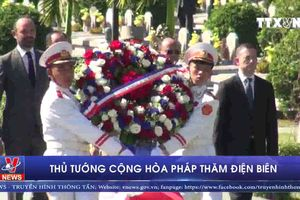 Thủ tướng Cộng hòa Pháp thăm Điện Biên