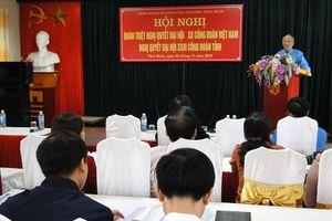 Công đoàn Công thương tỉnh Thái Bình triển khai Nghị quyết ĐH XII CĐVN