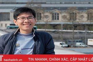 25 tuổi học tiến sĩ ở Pháp, 9X Hà Tĩnh quyết theo đuổi 'cái trên trời'