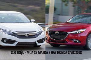 Có 800 triệu đồng nên mua xe Mazda 3 2.0AT hay Honda Civic 1.8E 2018?