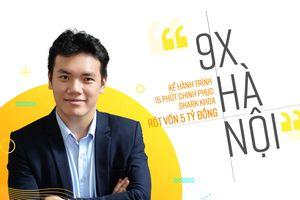 9X Hà Nội kể hành trình 15 phút chinh phục Shark Khoa rót vốn 5 tỷ
