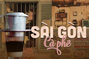 Hoài niệm về Sài Gòn xưa cũ, những quán cafe này vẫn âm thầm 'nuôi nấng' ký ức mỗi chúng ta