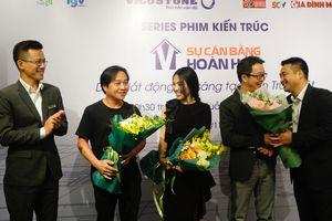 Ra mắt series phim kiến trúc đầu tiên ở Việt Nam: 'Sự cân bằng hoàn hảo'