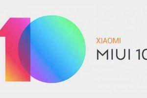 Hôm nay, Xiaomi cập nhật hệ điều hành MIUI 10 trên 20 điện thoại mới