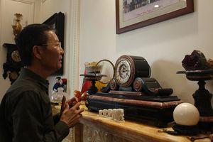 Chiêm ngưỡng những chiếc đồng hồ cổ cực hiếm ở Hà Nội