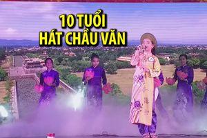 10 tuổi hát chầu văn Huế gây bất ngờ tại 'Tiếng hát chim sơn ca'