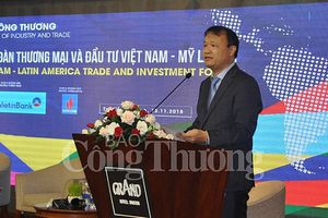 Xúc tiến thương mại Việt Nam - Mỹ Latinh: Đưa kim ngạch thương mại hai chiều lên 15 - 18 tỷ USD