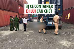 Người đàn ông bị xe container đi lùi cán chết